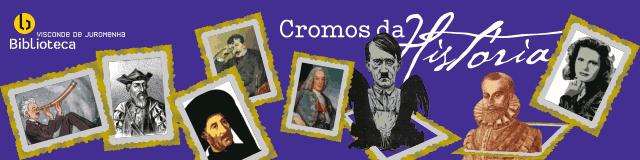 Várias molduras em inclinações diferentes contendo diferentes retratos, logótipo da Biblioteca à esquerda e «Cromos da História» em cima